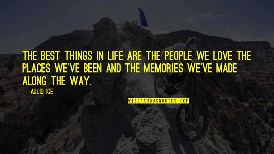Best Life And Love Quotes By Auliq Ice: The Best Things In Life are the People
