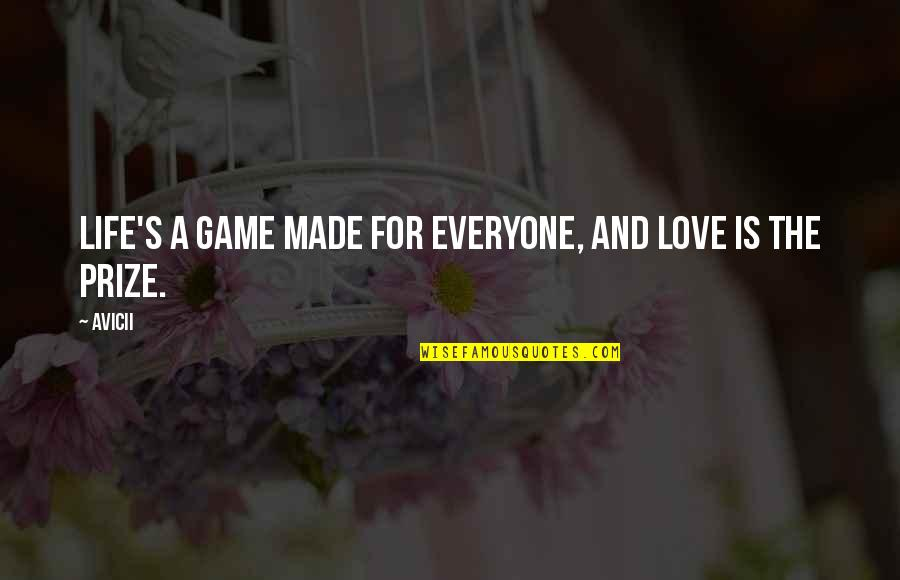 Best Life And Love Quotes By Avicii: Life's a game made for everyone, and love