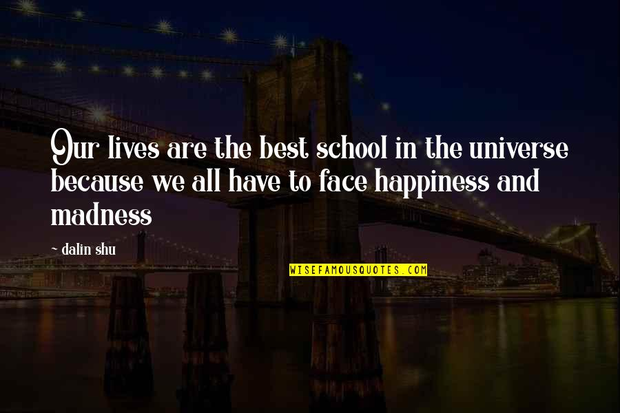 Best Life And Love Quotes By Dalin Shu: Our lives are the best school in the
