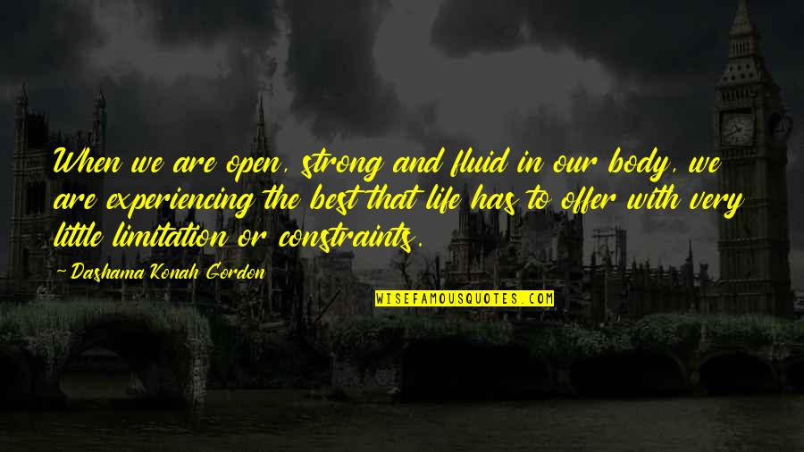 Best Life And Love Quotes By Dashama Konah Gordon: When we are open, strong and fluid in