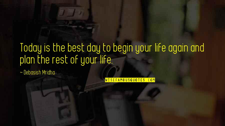 Best Life And Love Quotes By Debasish Mridha: Today is the best day to begin your