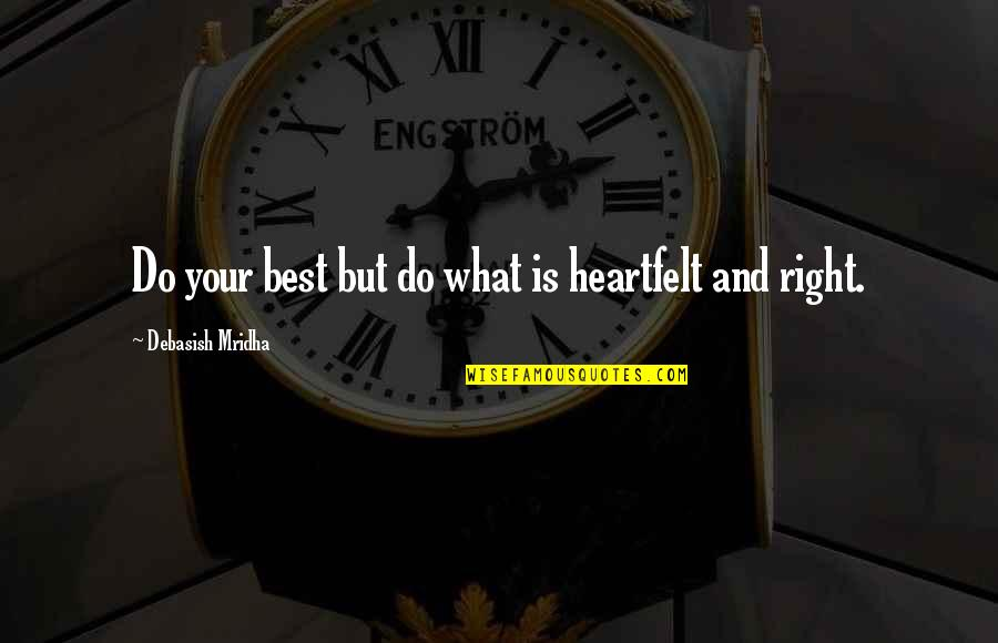 Best Life And Love Quotes By Debasish Mridha: Do your best but do what is heartfelt