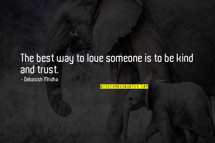 Best Life And Love Quotes By Debasish Mridha: The best way to love someone is to