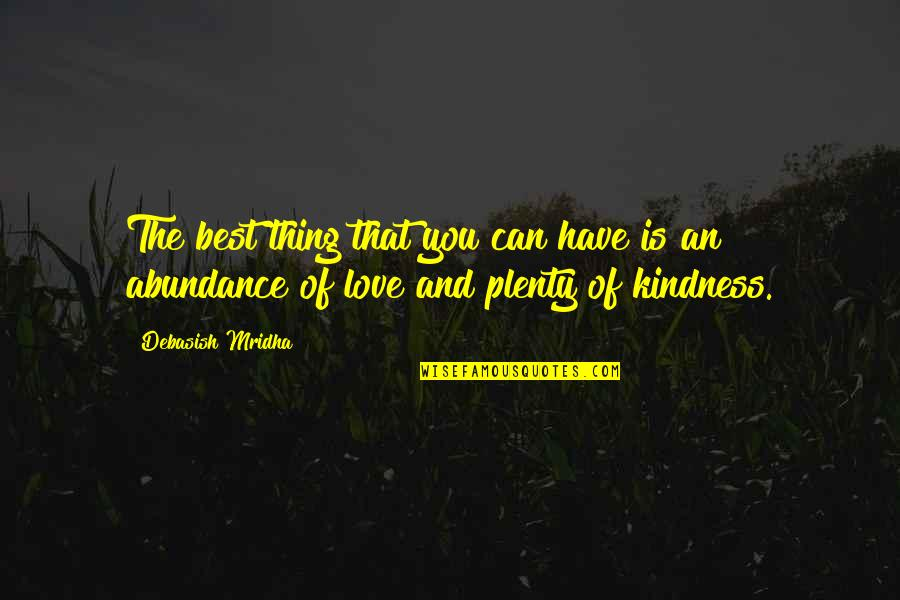 Best Life And Love Quotes By Debasish Mridha: The best thing that you can have is