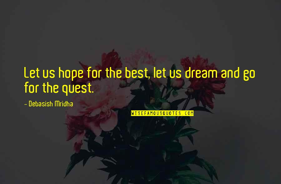 Best Life And Love Quotes By Debasish Mridha: Let us hope for the best, let us