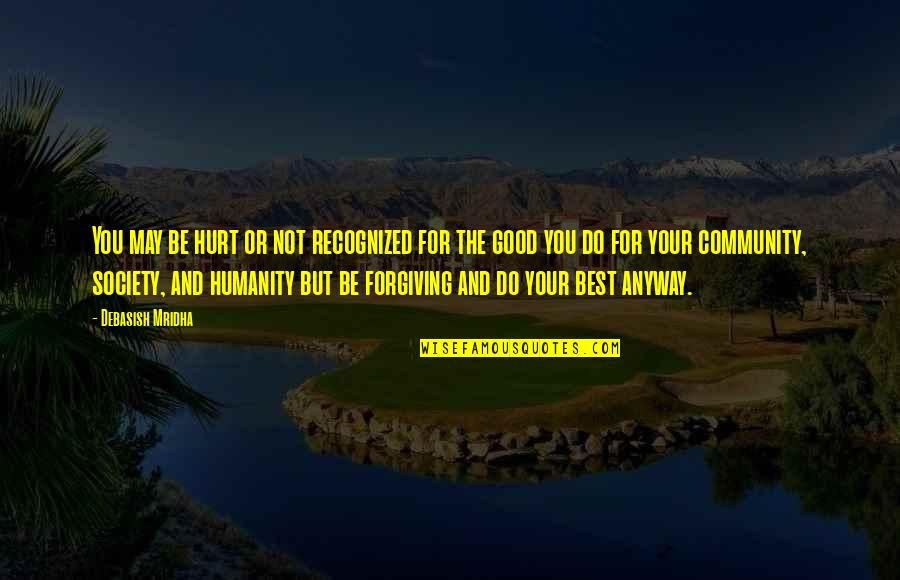 Best Life And Love Quotes By Debasish Mridha: You may be hurt or not recognized for