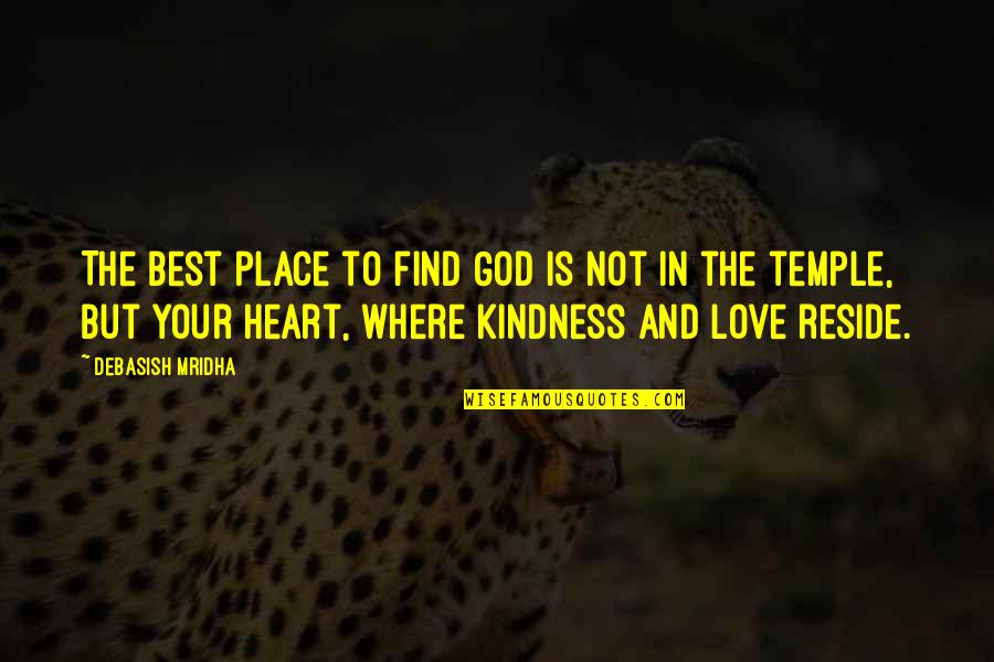 Best Life And Love Quotes By Debasish Mridha: The best place to find God is not