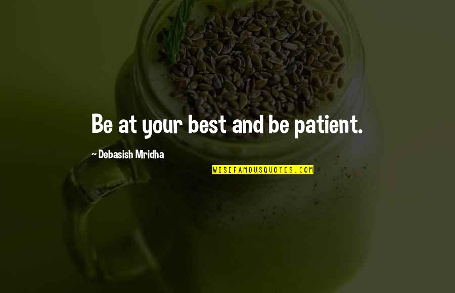 Best Life And Love Quotes By Debasish Mridha: Be at your best and be patient.