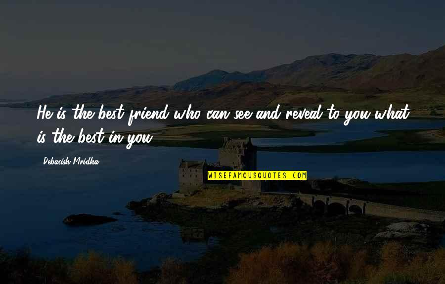 Best Life And Love Quotes By Debasish Mridha: He is the best friend who can see