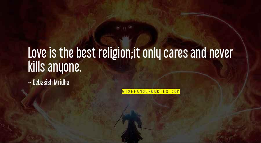 Best Life And Love Quotes By Debasish Mridha: Love is the best religion;it only cares and