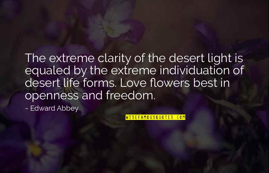 Best Life And Love Quotes By Edward Abbey: The extreme clarity of the desert light is