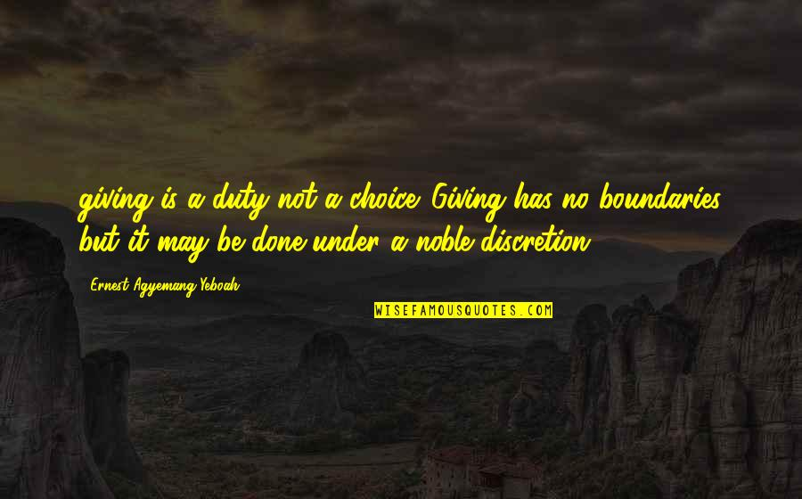Best Life And Love Quotes By Ernest Agyemang Yeboah: giving is a duty not a choice. Giving