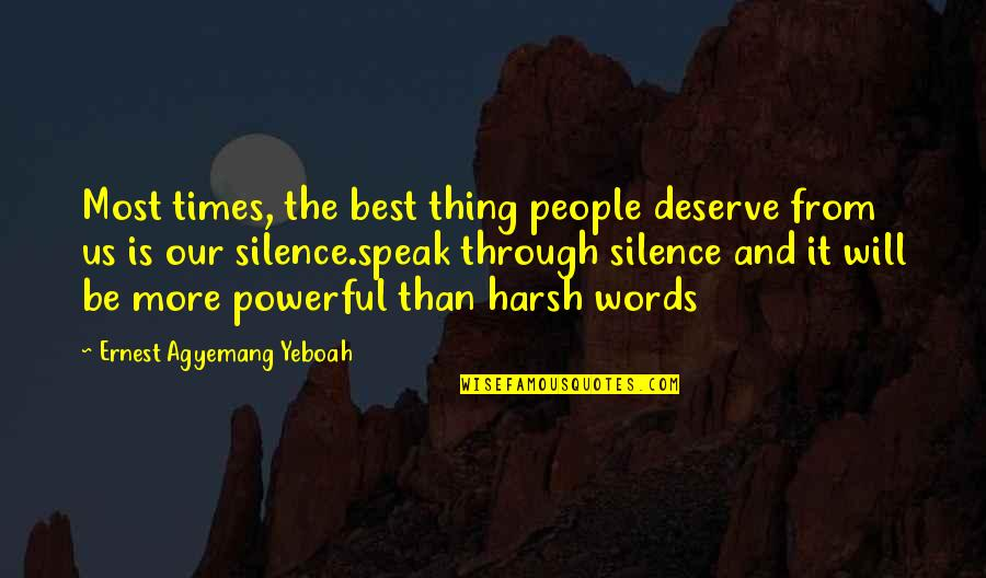 Best Life And Love Quotes By Ernest Agyemang Yeboah: Most times, the best thing people deserve from