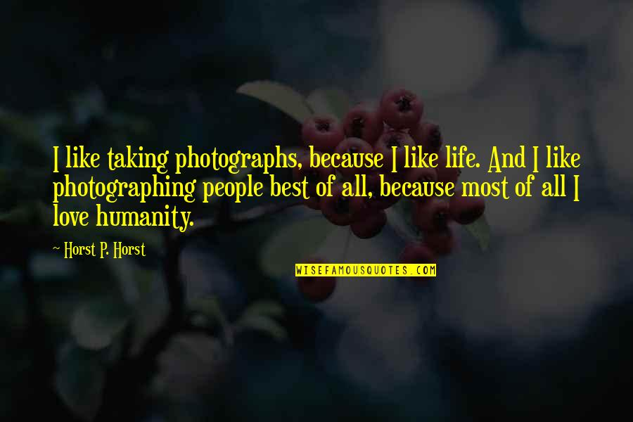 Best Life And Love Quotes By Horst P. Horst: I like taking photographs, because I like life.