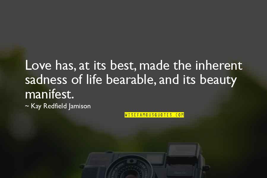 Best Life And Love Quotes By Kay Redfield Jamison: Love has, at its best, made the inherent