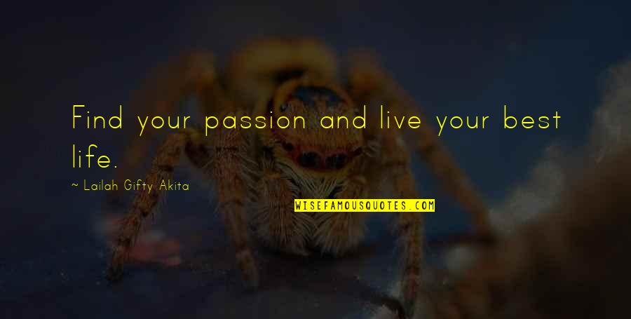 Best Life And Love Quotes By Lailah Gifty Akita: Find your passion and live your best life.