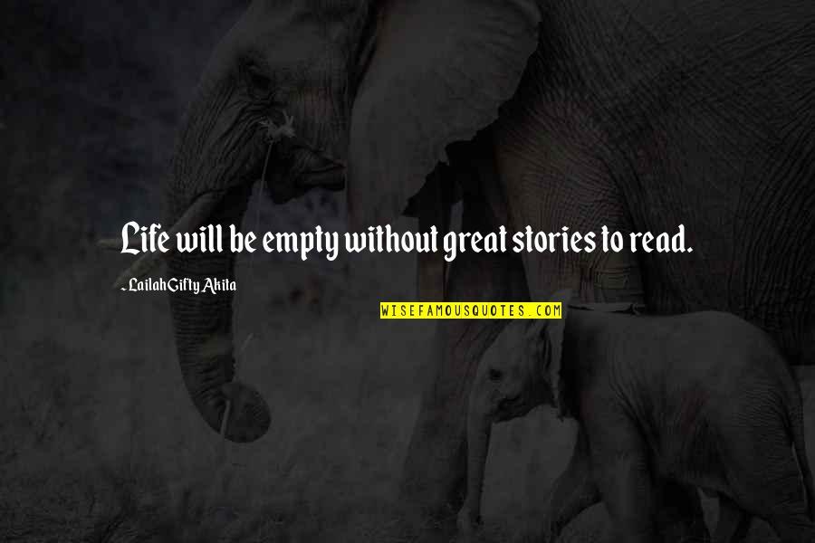 Best Life And Love Quotes By Lailah Gifty Akita: Life will be empty without great stories to