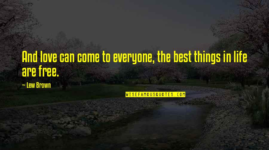 Best Life And Love Quotes By Lew Brown: And love can come to everyone, the best