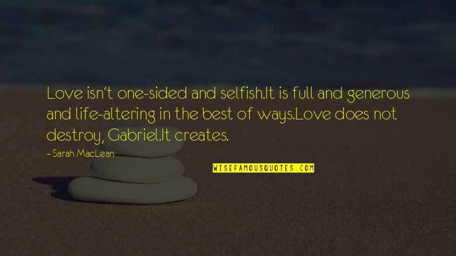 Best Life And Love Quotes By Sarah MacLean: Love isn't one-sided and selfish.It is full and