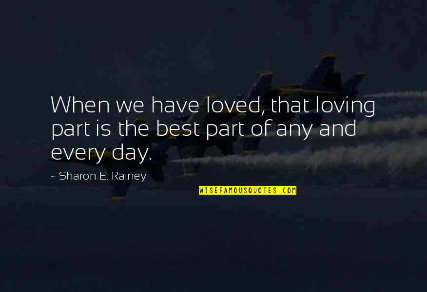 Best Life And Love Quotes By Sharon E. Rainey: When we have loved, that loving part is