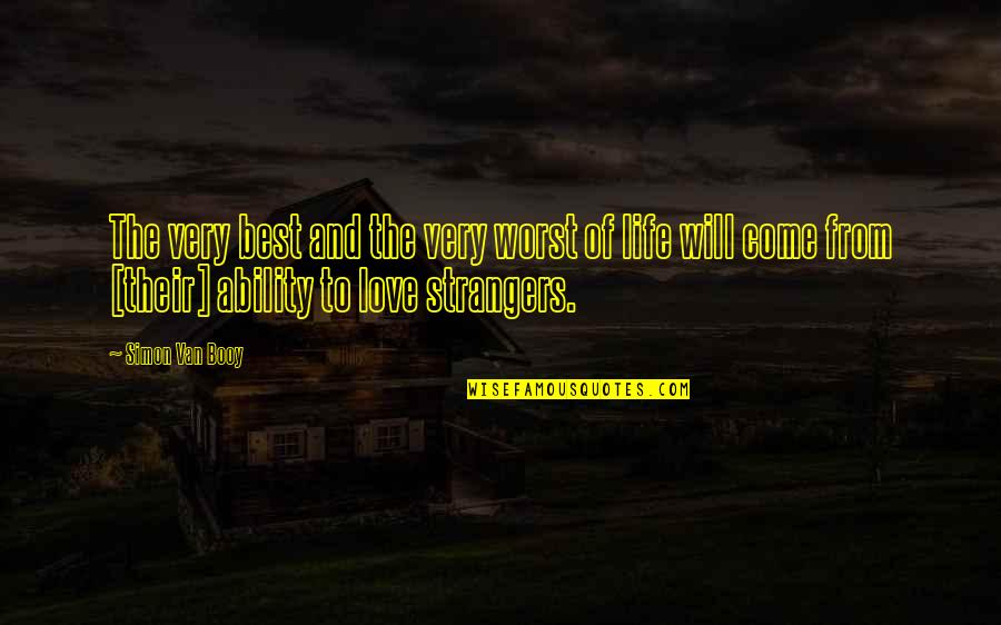 Best Life And Love Quotes By Simon Van Booy: The very best and the very worst of