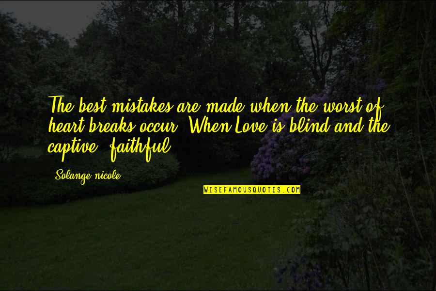 Best Life And Love Quotes By Solange Nicole: The best mistakes are made when the worst