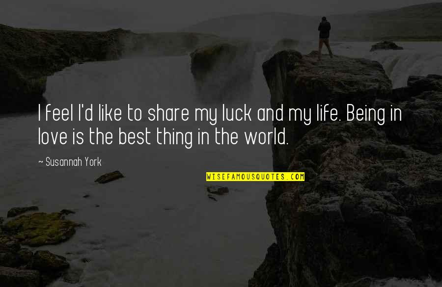 Best Life And Love Quotes By Susannah York: I feel I'd like to share my luck