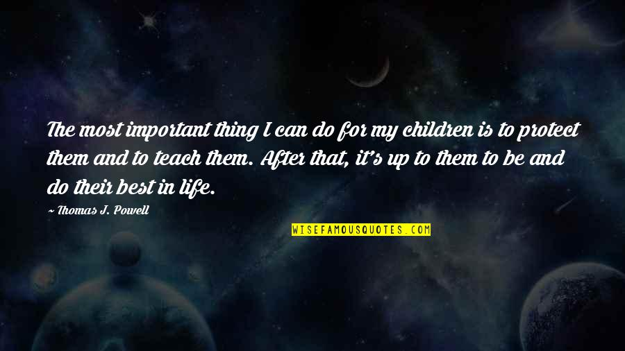 Best Life And Love Quotes By Thomas J. Powell: The most important thing I can do for