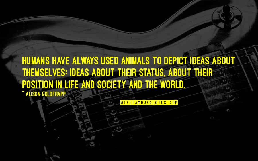 Best Life Status Quotes By Alison Goldfrapp: Humans have always used animals to depict ideas