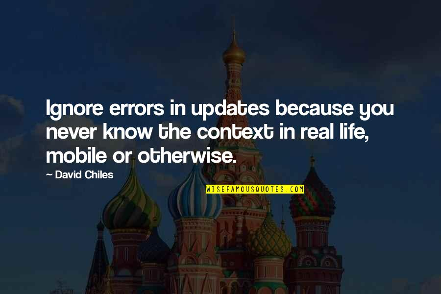 Best Life Status Quotes By David Chiles: Ignore errors in updates because you never know