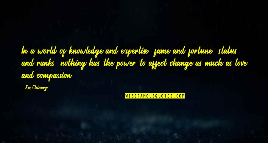 Best Life Status Quotes By Ka Chinery: In a world of knowledge and expertise, fame