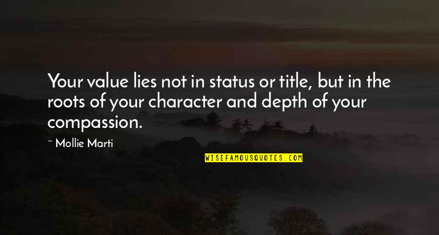 Best Life Status Quotes By Mollie Marti: Your value lies not in status or title,
