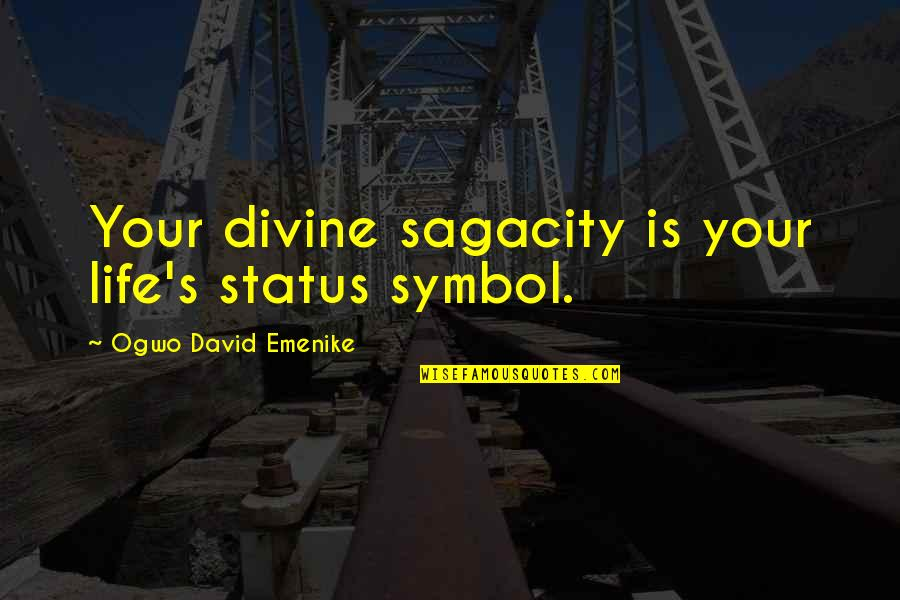Best Life Status Quotes By Ogwo David Emenike: Your divine sagacity is your life's status symbol.