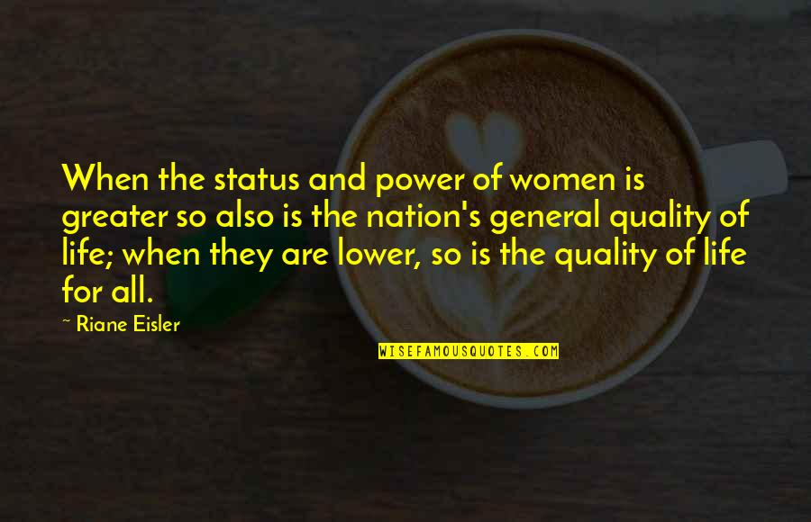 Best Life Status Quotes By Riane Eisler: When the status and power of women is