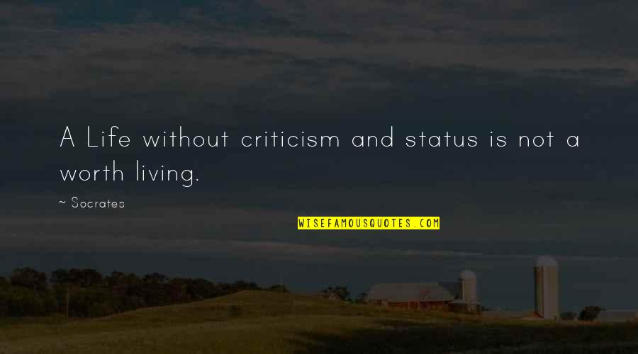 Best Life Status Quotes By Socrates: A Life without criticism and status is not