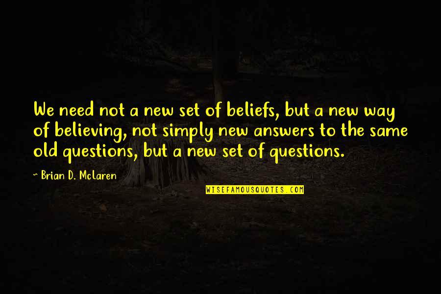 Best Lifeguard Quotes By Brian D. McLaren: We need not a new set of beliefs,