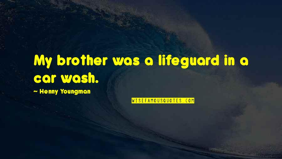 Best Lifeguard Quotes By Henny Youngman: My brother was a lifeguard in a car