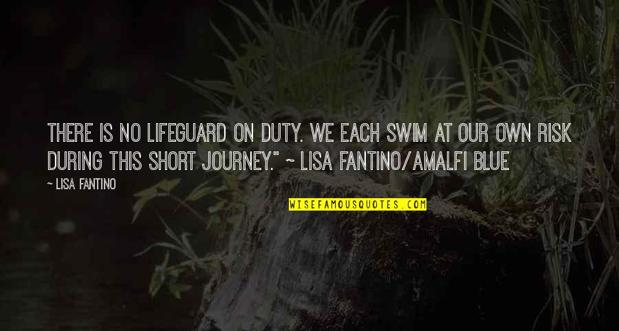 Best Lifeguard Quotes By Lisa Fantino: There is no lifeguard on duty. We each