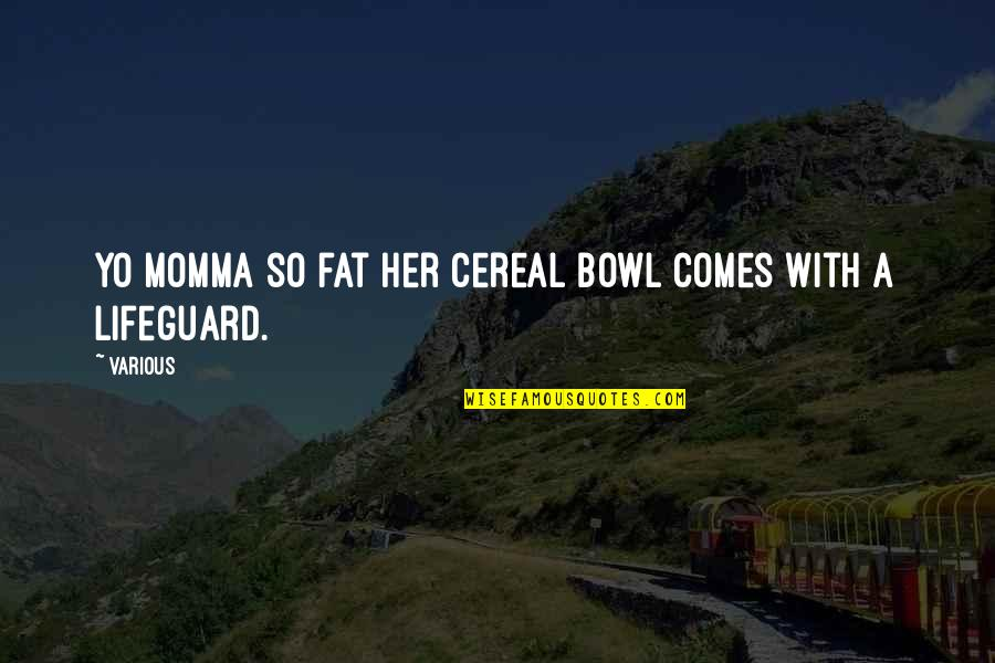 Best Lifeguard Quotes By Various: Yo momma so fat her cereal bowl comes