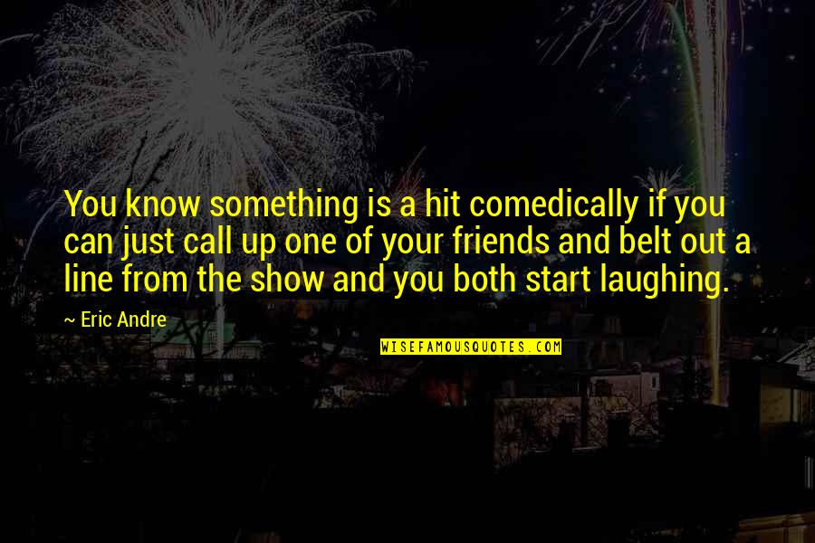 Best Line For Friends Quotes By Eric Andre: You know something is a hit comedically if