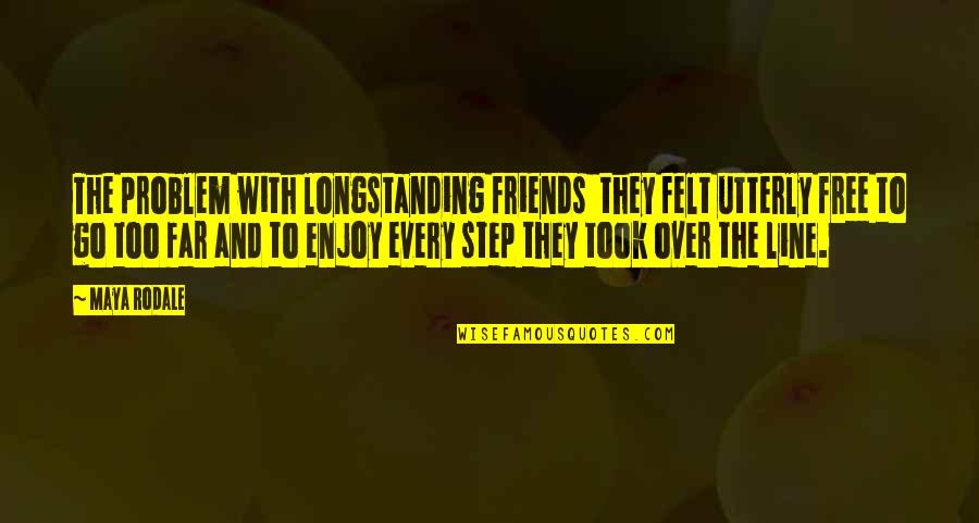 Best Line For Friends Quotes By Maya Rodale: The problem with longstanding friends they felt utterly