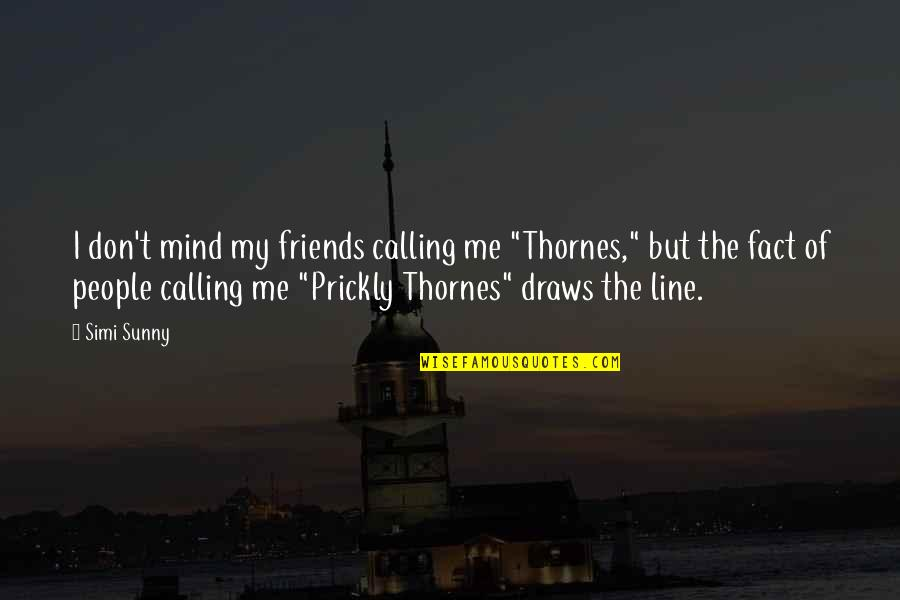"""Best Line For Friends Quotes By Simi Sunny: I don't mind my friends calling me """"Thornes,"""""""