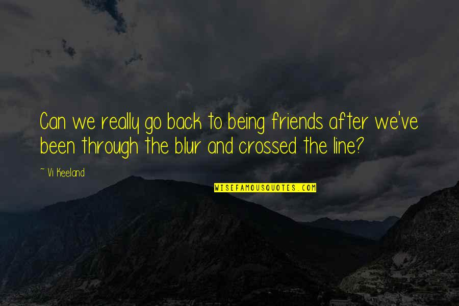 Best Line For Friends Quotes By Vi Keeland: Can we really go back to being friends