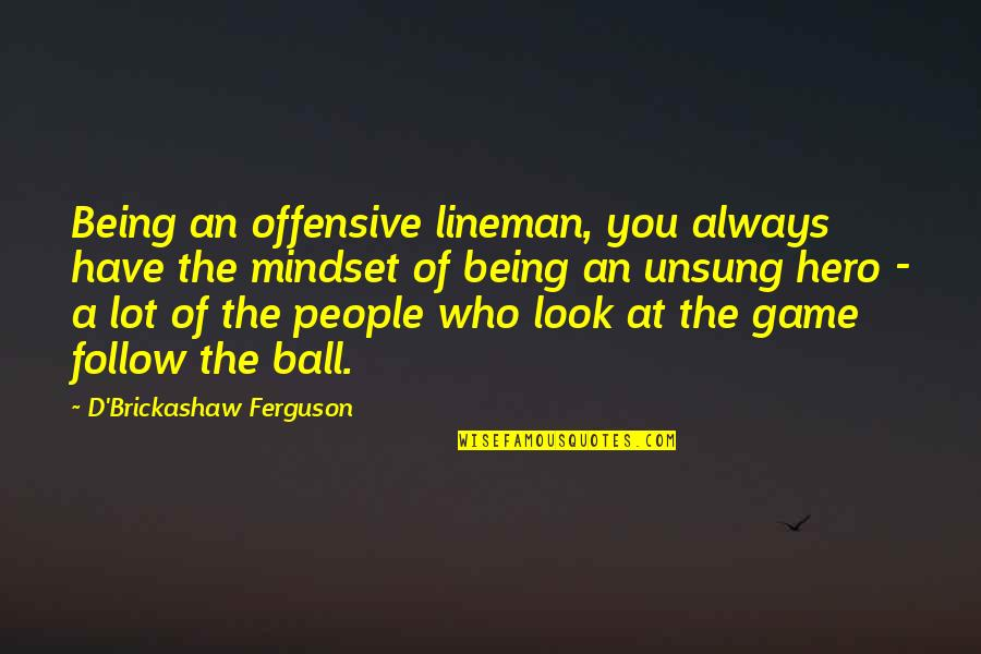 Best Lineman Quotes By D'Brickashaw Ferguson: Being an offensive lineman, you always have the