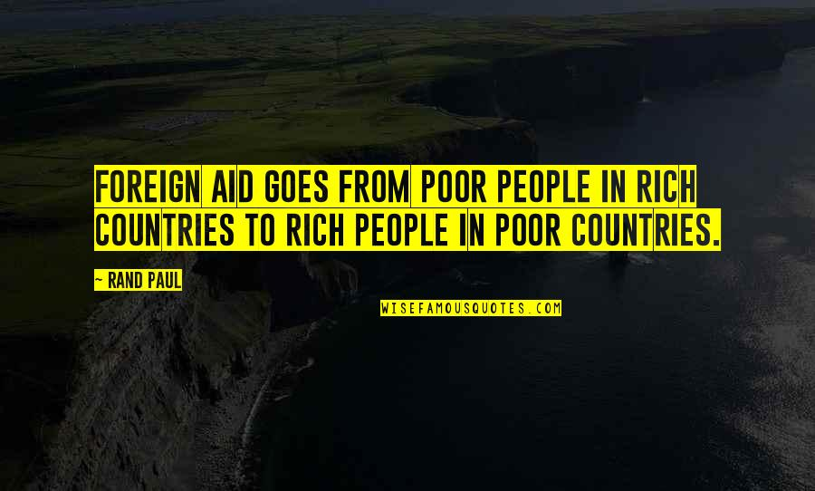 Best Logan Echolls Quotes By Rand Paul: Foreign aid goes from poor people in rich