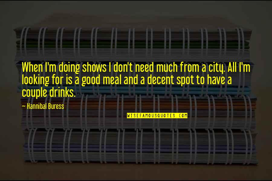Best Looking Couple Quotes By Hannibal Buress: When I'm doing shows I don't need much