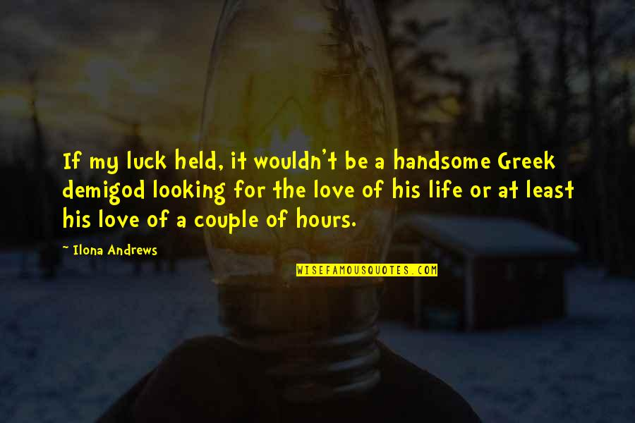 Best Looking Couple Quotes By Ilona Andrews: If my luck held, it wouldn't be a