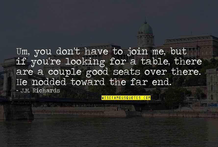 Best Looking Couple Quotes By J.M. Richards: Um, you don't have to join me, but