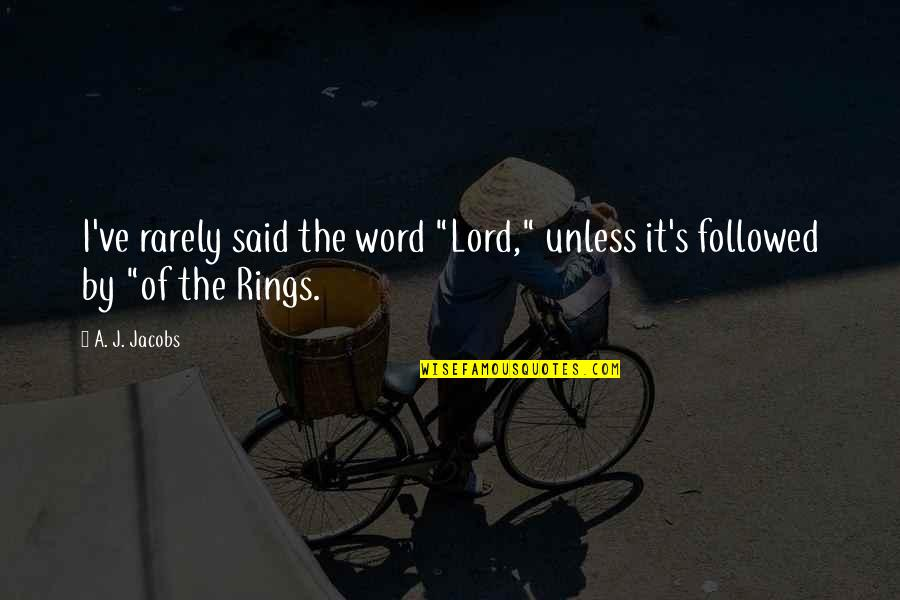"Best Lord The Rings Quotes By A. J. Jacobs: I've rarely said the word ""Lord,"" unless it's"