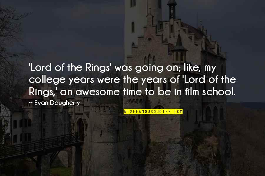 Best Lord The Rings Quotes By Evan Daugherty: 'Lord of the Rings' was going on; like,